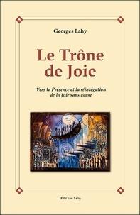 Le trône de joie- Vers la présence et la réintegration de la joie sans cause - Georges Lahy |