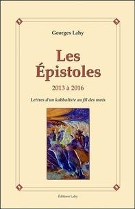 Les Epistoles, 2013 à 2016- Lettres d'un kabbaliste au fil des mois - Georges Lahy |