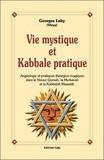 Georges Lahy - Vie mystique et kabbale pratique - Angéologie et pratique théurgico-magiques dans le Shiour Qomah, la Merkavah et la Kabbalah Maassith.