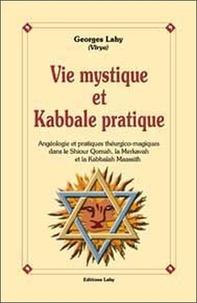 Vie mystique et kabbale pratique- Angéologie et pratique théurgico-magiques dans le Shiour Qomah, la Merkavah et la Kabbalah Maassith - Georges Lahy |
