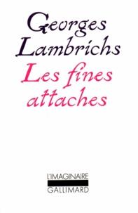 Georges Lambrichs - Les Fines attaches.