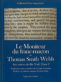 Georges Lamoine - Le Moniteur du franc-maçon de Thomas Smith Webb - Tome 1, Aux sources du Rite York.