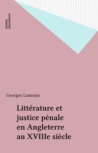 Georges Lamoine - Littérature et justice pénale en Angleterre au dix-huitième siècle.