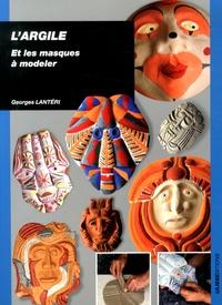 Georges Lantéri - L'argile et les masques à modeler.