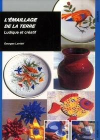 Georges Lantéri - L'émaillage de la terre - Ludique et créatif.