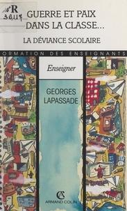 Georges Lapassade - Guerre et paix dans la classe... la déviance scolaire.