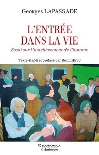 Georges Lapassade - L'entrée dans la vie - Essai sur l'inachèvement de l'homme.