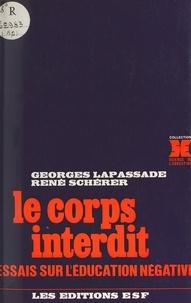 Georges Lapassade - Le Corps interdit - Essais sur l'éducation négative.