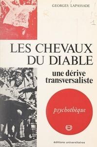 Georges Lapassade et Jean-Michel Palmier - Les chevaux du diable - Une dérive transversaliste.