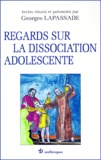 Georges Lapassade et  Collectif - Regards sur la dissociation adolescente.