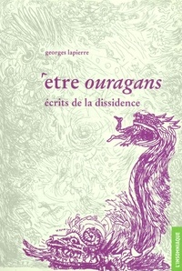 Georges Lapierre - Etre ouragans - Ecrits de la dissidence.