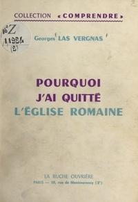 Georges Las Vergnas - Pourquoi j'ai quitté l'Église romaine.