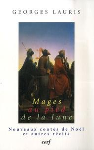 Georges Lauris - Mages au pied de la Lune - Nouveaux contes de Noël et autres récits.
