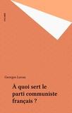 Georges Lavau - A quoi sert le Parti communiste français ?.