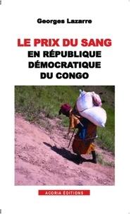 Georges Lazarre - Le prix du sang en republique democratique du congo.