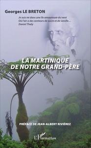Georges Le Breton - La Martinique de notre grand-père.