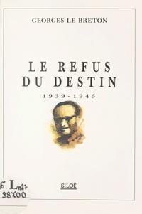 Georges Le Breton - Le refus du destin : 1939-1945.