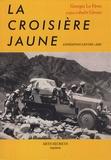 Georges Le Fèvre - La croisière jaune, Expédition centre-Asie - Réédiction en fac-similé de l'édition de 1933.