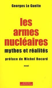 Georges Le Guelte - Les armes nucléaires - Mythes et réalités.