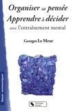 Georges Le Meur - Organiser sa pensée et décider avec l'entraînement mental.