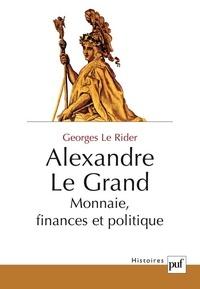Georges Le Rider - Alexandre le Grand - Monnaie, finances et politique.