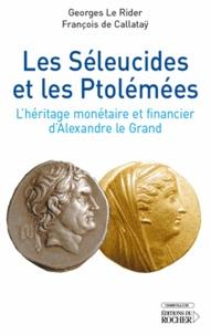 Georges Le Rider et François de Callataÿ - Les Séleucides et les Ptolémées - L'héritage monétaire et financier d'Alexandre le Grand.