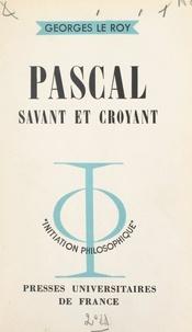 Georges Le Roy et Jean Lacroix - Pascal, savant et croyant.