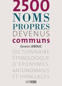 Georges Lebouc - 2500 noms propres devenus communs - Dictionnaire étymologique d'éponymes, antonomases et hypallages.