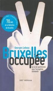 Georges Lebouc - Bruxelles occupée, ou la vie quotidienne sous l'occupation allemande.