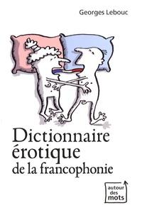 Georges Lebouc - Dictionnaire érotique de la francophonie.