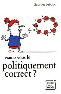 Georges Lebouc - Parlez-vous le politiquement correct ?.