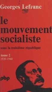 Georges Lefranc - Le mouvement socialiste sous la Troisième République (2). De 1920 à 1940.