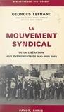 Georges Lefranc - Le mouvement syndical, de la Libération aux événements de mai-juin 1968.