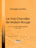 Georges Lenotre et  Ligaran - Le Vrai Chevalier de Maison-Rouge - A. D. J. Gonzze de Rougeville - 1761-1814.