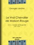 Georges Lenotre - Le Vrai Chevalier de Maison-Rouge - A. D. J. Gonzze de Rougeville - 1761-1814.