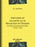 Georges Lenotre - Mémoires et souvenirs sur la Révolution et l'Empire - Le Tribunal révolutionnaire (1793-1795).