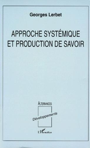 Georges Lerbet - Approche systémique et production de savoir.