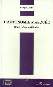 Georges Lerbet - L'autonomie masquée - Histoire d'une modélisation.