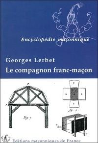 Georges Lerbet - Le compagnon franc-maçon.