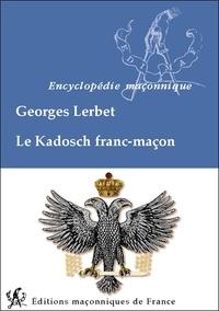Georges Lerbet - Le Kadosch franc-maçon.