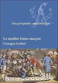 Georges Lerbet - Le maitre franc-maçon.