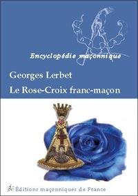 Georges Lerbet - Le rose-croix franc-maçon.