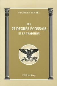 Georges Lerbet - Les trentre-trois degrés écossais et la tradition.