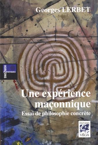 Georges Lerbet - Une expérience maçonnique - Essai de philosophie concrète.