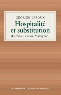 Georges Leroux - Hospitalité et substitution - Derrida, Levinas, Massignon.