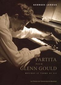 Georges Leroux - Partita pour Glenn Gould - Musique et forme de vie.