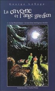 Georges Lesage - La caverne et l'ange gardien - Tome 1, Le lac Persévérance : la neuvième intelligence révélée.