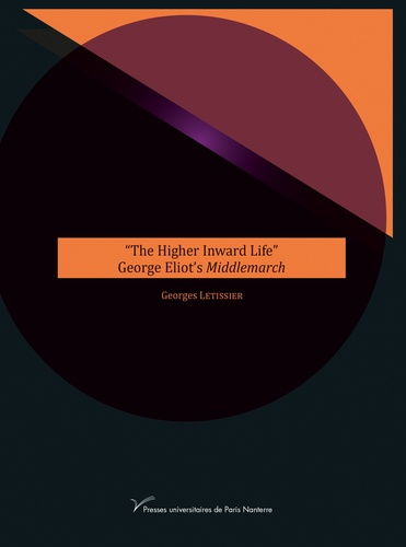 """Georges Letissier - """"The Higher Inward Life"""" - George Eliot's Middlemarch."""