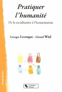 Georges Levesque et Gérard Wiel - Pratiquer l'humanité - De la socialisation à l'humanisation.