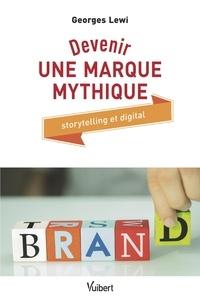 Georges Lewi - Devenir une marque mythique - Storytelling et digital.